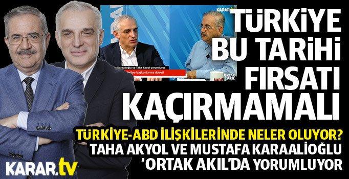 Taha Akyol ve Mustafa Karaalioğlu: Türkiye tarihi bir fırsat yakaladı, iyi değerlendirmeli