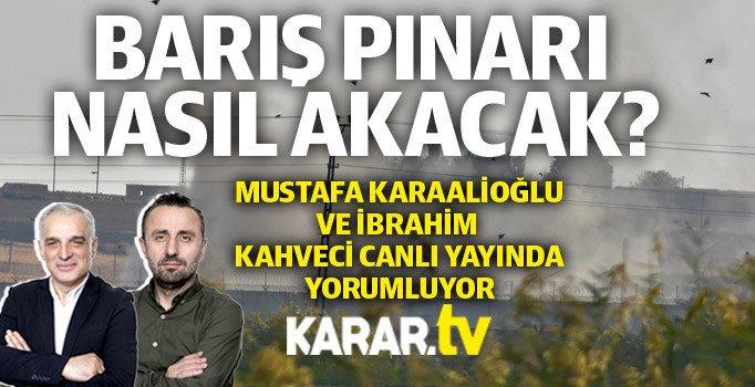 Mustafa Karaalioğlu ve İbrahim Kahveci Barış Pınarını yorumluyor