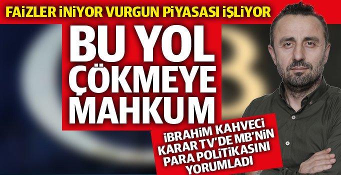 İbrahim Kahveci: MB'nin faiz indirimleri vurgun piyasasına yarıyor